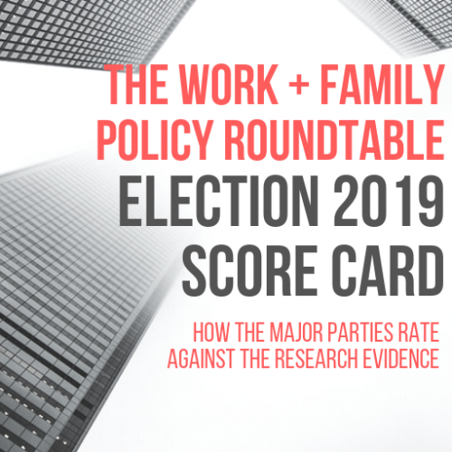 The Work + Family Policy Roundtable Election 2019 Score Card